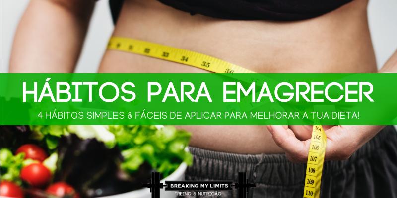 Descobre 4 hábitos para emagrecer simples e fáceis de aplicar para melhorar substancialmente a tua dieta e perda de peso!