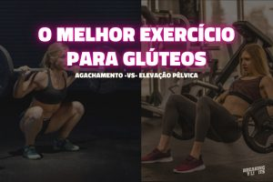 Qual é o melhor exercício para glúteos? Agachamento ou elevação pélvica? Descobre tudo neste artigo!