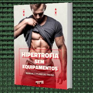 Treino de Hipertrofia Sem Equipamentos - Manual e Plano de Treino completo para ganhar massa muscular sem quaisquer equipamentos!