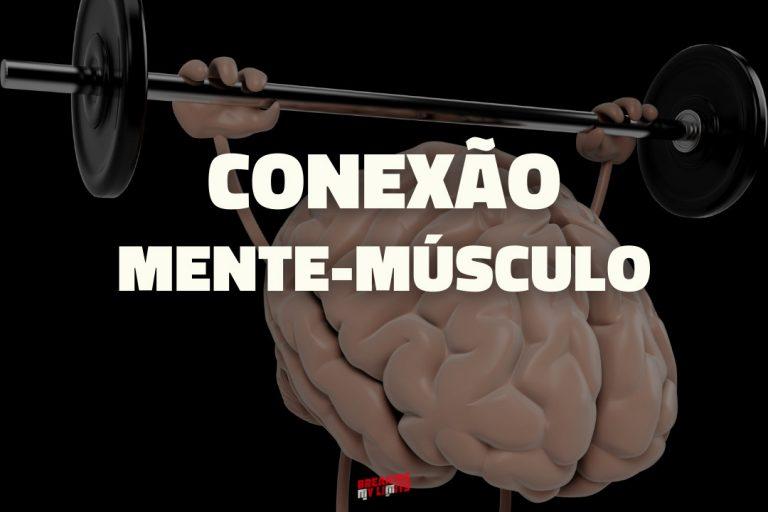 Conexão Mente-Músculo - O guia completo